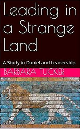 Leading in a Strange Land:  A Study in Daniel and Leadership
