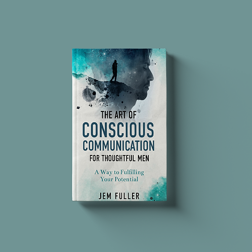 The Art of Conscious Communication in Thoughtful Men – PRE-ORDER