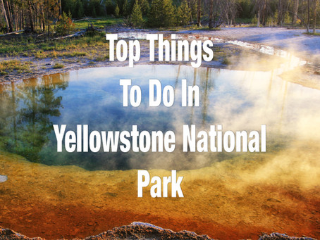 TOP THINGS TO DO IN YELLOWSTONE NATIONAL PARK