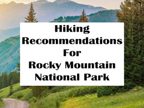 HIKING RECOMMENDATIONS FOR ROCKY MOUNTAIN NATIONAL PARK