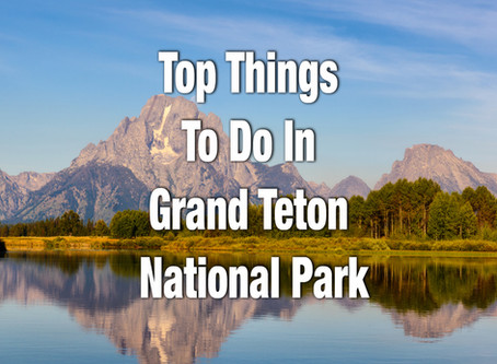 TOP THINGS TO DO IN GRAND TETON NATIONAL PARK