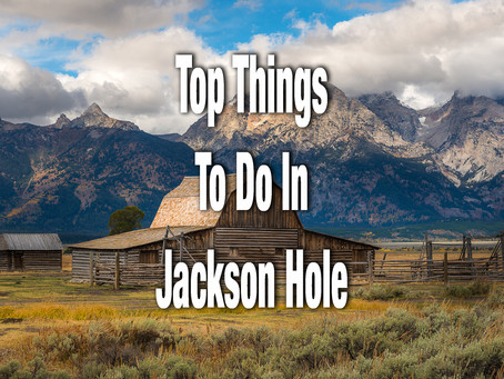 TOP THINGS TO DO IN JACKSON HOLE WYOMING