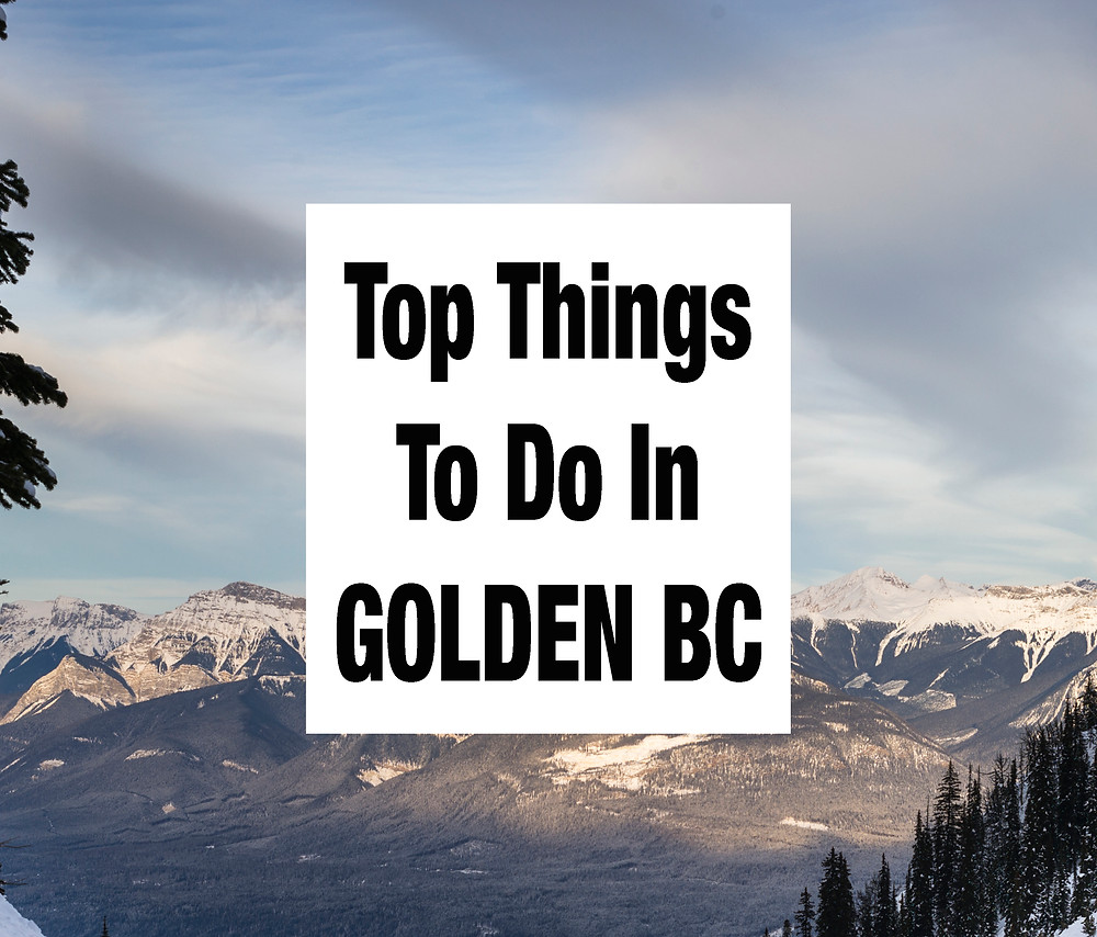 Top Things To Do In Golden BC