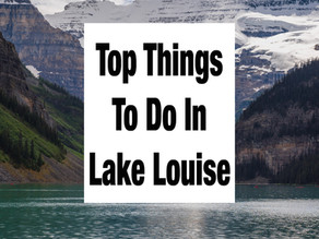 TOP THINGS TO DO IN LAKE LOUISE ALBERTA CANADA