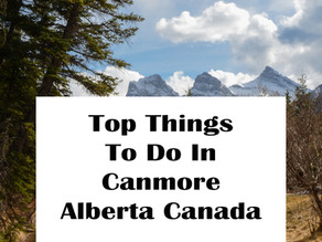 TOP THINGS TO DO IN CANMORE ALBERTA CANADA
