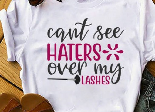 Can't see haters over my lashes T-shirt