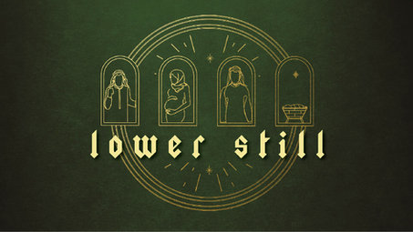 Christmas is often a lesson in humility. When the world saw only shame, God showed through Jesus, Mary, Joseph, and Zechariah that getting lower still was the best place to be. Walk this journey with us as we see how we can go lowerstill to reveal God's best for our lives.