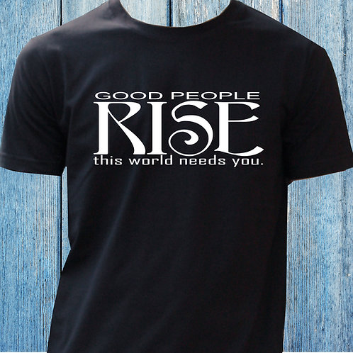 Good People Rise This World Need You