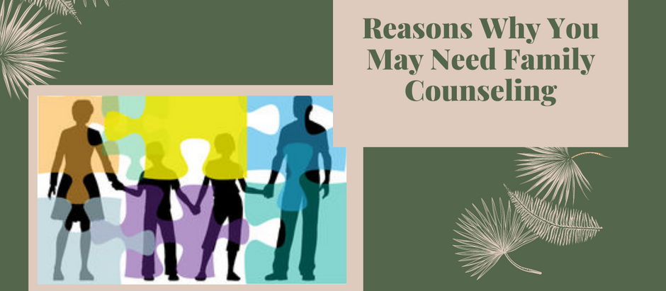 Reasons Why you May Need Family Counselling
