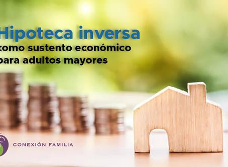 Hipoteca inversa como sustento económico para adultos mayores