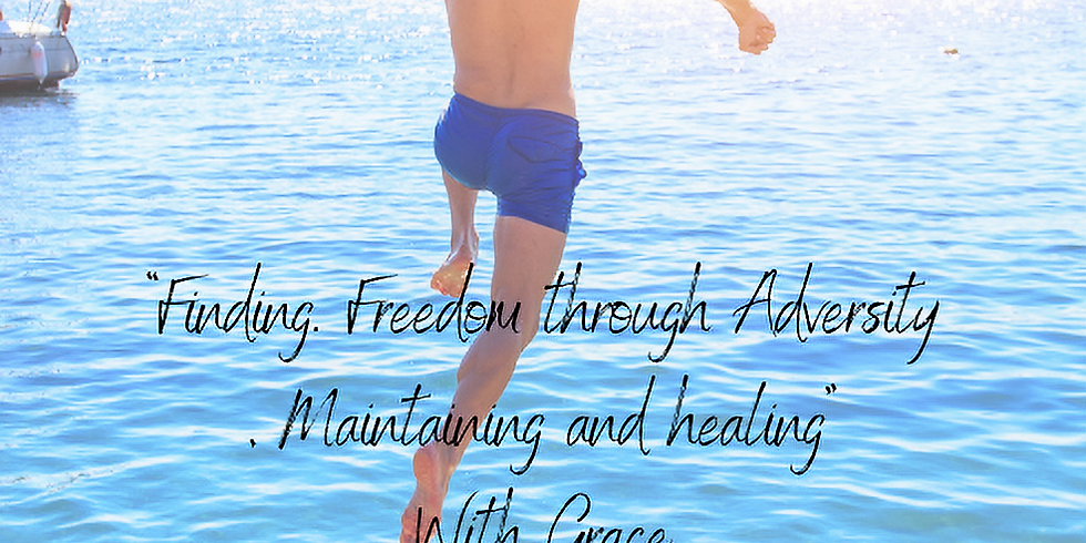 """""""Finding Freedom through Adversity, Maintaining and Healing"""" with Grace"""