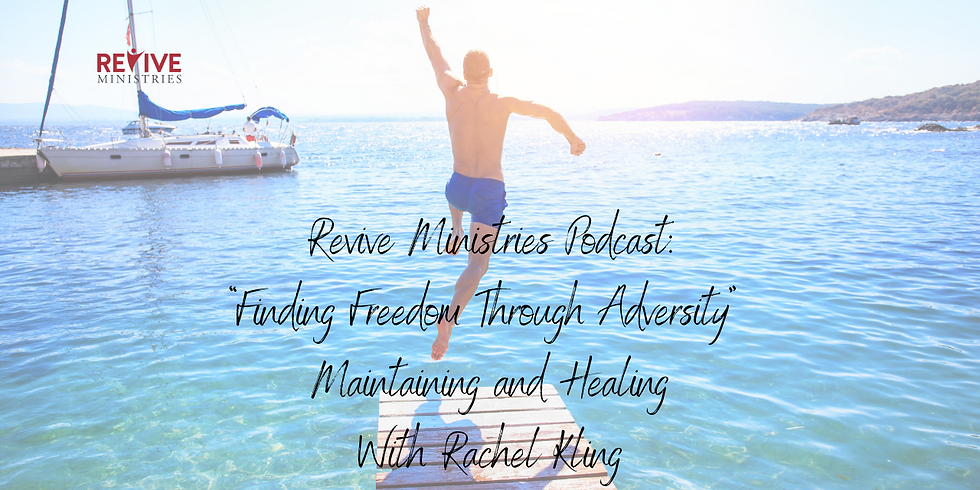 """Revive Ministries Podcast:"""" Finding Freedom Through Adversity"""" Maintaining and Healing With Rachel"""