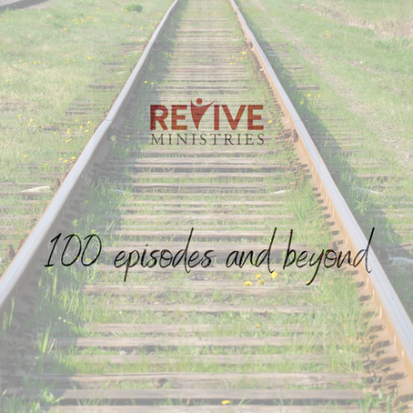 Revive Ministries Podcast is reaching 100 episodes in March!!!