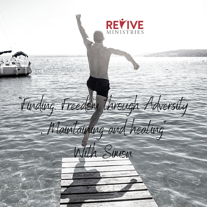 """Revive Ministries Podcast """"Finding. Freedom through Adversity, Maintaining and healing"""" With Simon"""