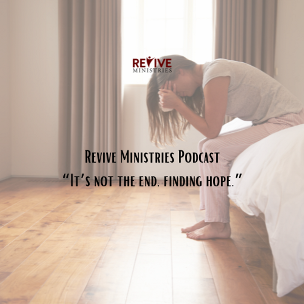 """Revive Ministries Podcast""""It's not the end, finding hope.""""with Emily"""