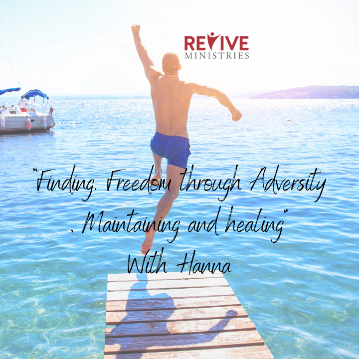 """Revive Ministries Podcast """"Finding. Freedom through Adversity, Maintaining and healing """"With Hanna"""