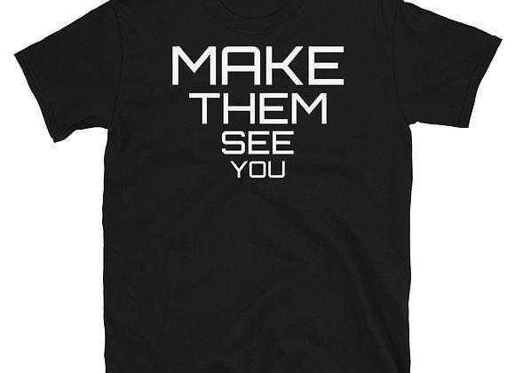 Make Them See You Tee