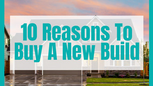 10 Reasons To Buy A New Build