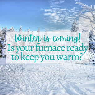 Winter is coming! Is your furnace ready?