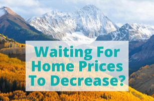 Waiting For (Home) Prices To Decrease?