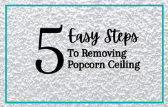 5 Easy Steps to Removing Popcorn Ceiling