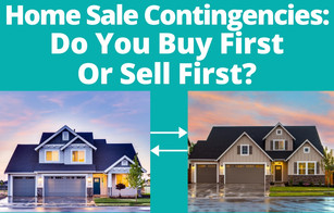Home Sale Contingencies.. Do You Buy First Or Sell First?