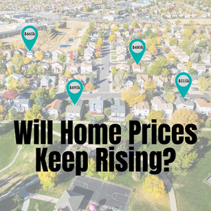 Will Home Prices Keep Rising?