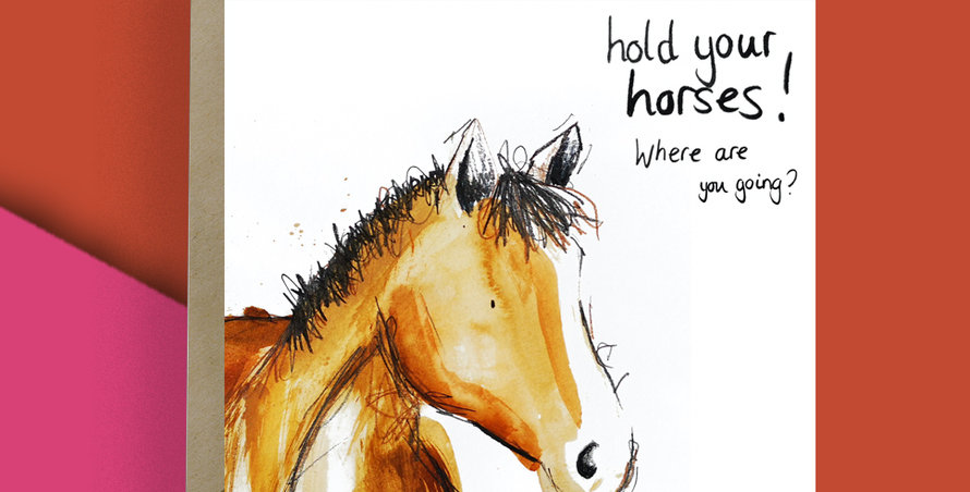 Hold your horses! Where are you going? Card