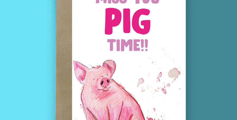 Missing you pig time Card