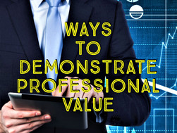 Ways to Demonstrate Professional Value