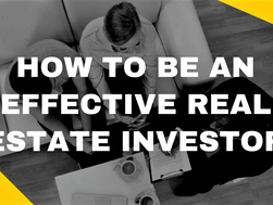 How to be an Effective Real Estate Investor