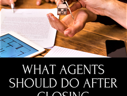 What Agents Should do After Closing