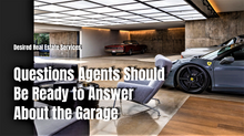 Questions Agents Should Be Ready to Answer About the Garage