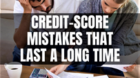 Credit-Score Mistakes That Last a Long Time