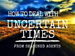 How To Deal With Uncertain Times from Seasoned Agents