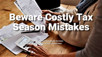 Beware Costly Tax Season Mistakes
