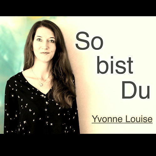 """So bist du"" - Yvonne Louise"