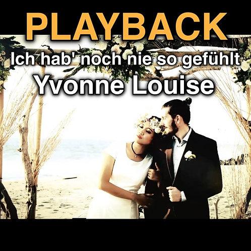 """Playback """"Ich hab' noch nie so gefühlt"""" - Yvonne Louise"""