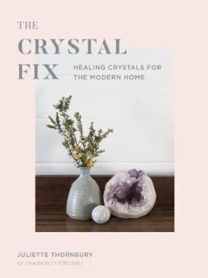 Crystal Fix: Healing Crystals for the Modern Home