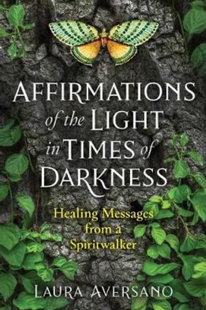 Affirmations of the Light in Times of Darkness: Healing Messages from a Spirit W
