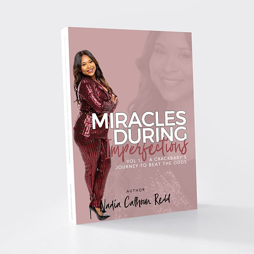 Miracles During Imperfections Vol 1: A Crackbaby's JourneyTo Beat The Odds