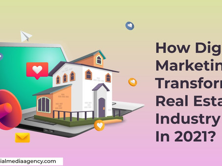 How Digital Marketing Is Transforming Real Estate Industry In 2021
