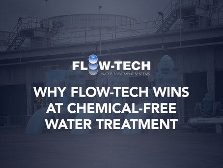 Why Flow-Tech Wins at Chemical-free Water Treatment