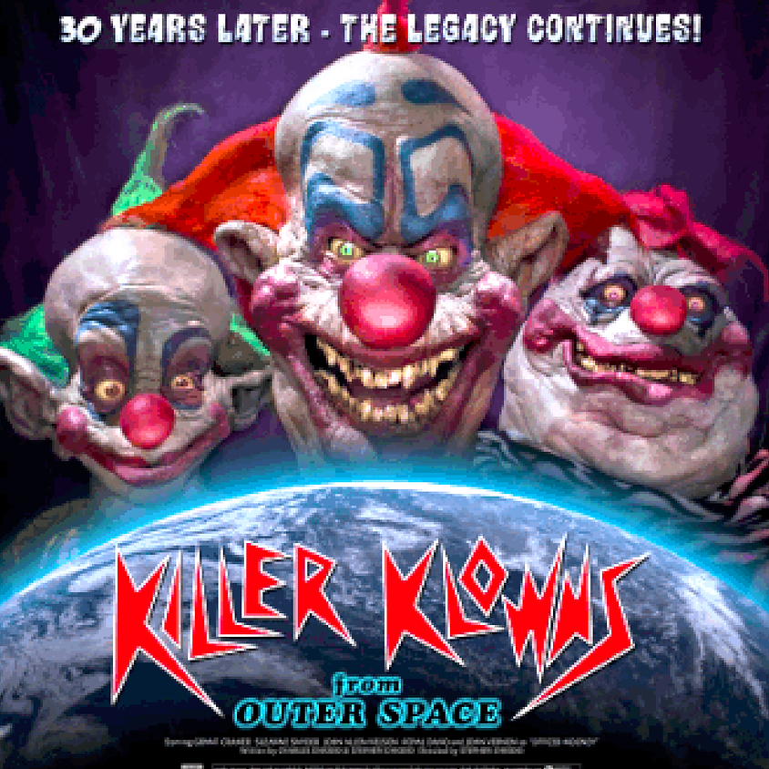 KILLER KLOWNS FROM OUTER SPACE 30th YEAR ANNIVERSARY CELEBRATION!