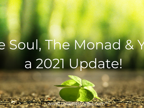 The Soul, The Monad & You, a 2021 Update!