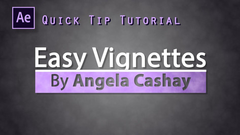 After Effects: Quick Tip Tutorial: Easy Vignettes