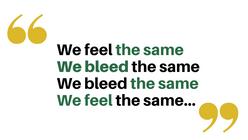 We feel the same, We bleed the same