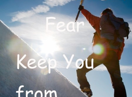 Don't Let Fear Diminish the Amazing Life that God has for You to Live