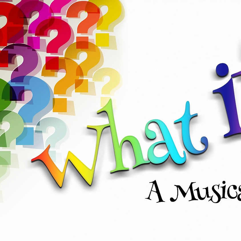 What If? (A Musical Revue) A FunDraiser