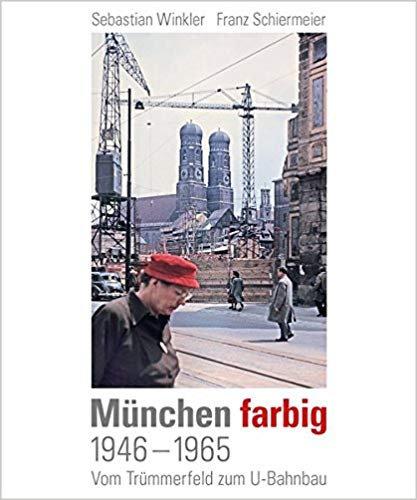 München farbig  Vom Trümmerfeld  zum U-Bahnbau